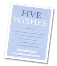 Five Wishes: A Living Will That Goes Beyond Just Prolong / Do Not Prolong Life